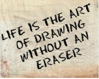 eraser: LIFE IS THE ART  OF DRAWING  WITHOUT AN  ERASER