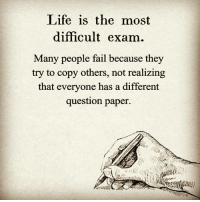 Memes, 🤖, and Paper: Life is the most  difficult exam  Many people fail because they  try to copy others, not realizing  that everyone has a different  question paper. Via @dilute_the_power 👈🙏 We have all been placed on this earth to discover our own path, and we will never be happy if we live someone else's idea of life! - James Van Praagh beyourself dowhatmakesyouhappy behappy awakespiritual
