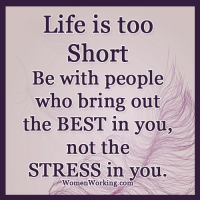 <3 Womenworking.com: Life is too  Short  Be with people  who bring out  the BEST in you,  not the  STRESS in you.  WomenWorking com <3 Womenworking.com