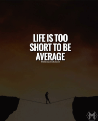 Life is too short to be average. LIKE AND TAG A FRIEND BELOW: LIFE IS TOO  SHORT TO BE  AVERAGE  MillionaireDivision. Life is too short to be average. LIKE AND TAG A FRIEND BELOW