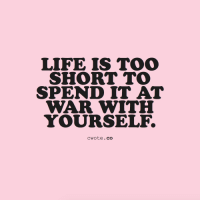 Life, Target, and Tumblr: LIFE IS TOO  SHORT TO  SPEND IT AT  WAR WITH  YOURSELF.  cwote.co cwote: Trust yourself; you're doing great things :))
