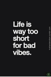 vibing: Life is  way too  i  short  for bad  vibes.