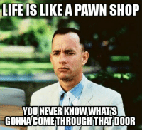 me_irl: LIFE ISLIKE A PAWN SHOP  YOU NEVER KNOWWHATS  GONNACOMETHROUGH THAT DOOR me_irl