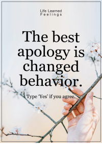 ~ loveagain.com/fb: Life Learned  F e e ling s  The best  apology is  changed  behavior.  Type 'Yes' if you agree. ~ loveagain.com/fb