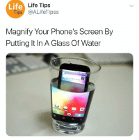 Funny, Life, and Water: Life  Life Tips  Tips @ALifeTipss  Magnify Your Phone's Screen By  Putting It In A Glass Of Water It works!