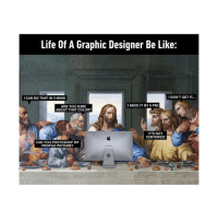 Poor me: Life Of A Graphic Designer Be Like  I CAN DO THAT IN 5 MINS!  IDON'T GET IT.  INEED IT BY 5 PM!  ARE YOU SURE  ABOUT THAT COLOR?  ITS NOT  CENTERED!  CAN YOU PHOTOSHOP MY  PROFILE PICTURE? Poor me