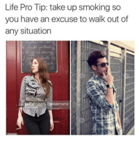 Life, Meme, and Memes: Life Pro Tip: take up smoking so  you have an excuse to walk out of  any situation  dabmoms Sage wisdom from @meme.cloud