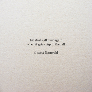 f scott fitzgerald: life starts all over again  when it gets crisp in the fall  f. scott fitzgerald