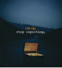 Life, Stop, and Expecting: Life tip,  stop expecting.