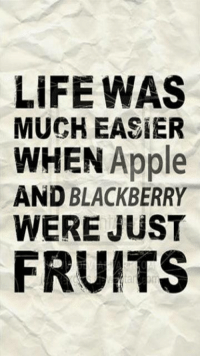 lol: LIFE WAS  MUCH EASIER  WHEN Apple  AND BLACKBERRY  WERE JUST  FRUITS lol