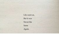 Life, Never, and Went: Life went on,  But it was  Never the  Same  Again
