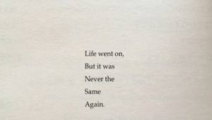 But It Was: Life went on,  But it was  Never the  Same  Again