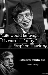 """#RIP Stephen Hawking https://t.co/Hd58sYocMG: """"Life would be tragic  if it weren't funny.""""  -Stephen Hawking   Quiet people have the loudest minds.  Stephen Hawking  Goalcas #RIP Stephen Hawking https://t.co/Hd58sYocMG"""