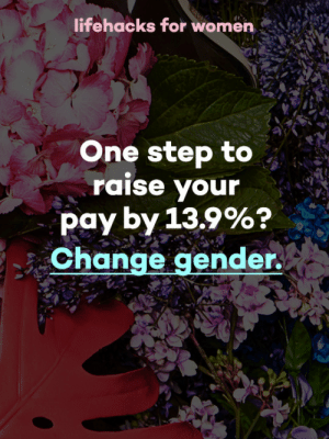Target, Tumblr, and Blog: lifehacks for women  One step to  raise your  pay by 13.9%?  Change gender  y) beingxsanctuary:  Feminist Quote from BeingxSanctuary