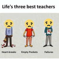 Life lessons quoteapic memes funny humor quotes funny funnypictures funnypics picoftheday: Life's three best teachers  breaks Empty Pockets  Failures Life lessons quoteapic memes funny humor quotes funny funnypictures funnypics picoftheday