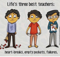 Best, Heart, and Three: Life's three best teacherS:  heart-breaks, empty pockets, failures. Real talk 💯 https://t.co/Qk4ZaRieIM