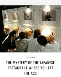 Japan doing the most 🤣🤣🤣🤔: LIFESTYLE  THE MYSTERY OF THE JAPANESE  RESTAURANT WHERE YOU EAT  THE ASS Japan doing the most 🤣🤣🤣🤔