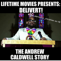 Church, Memes, and Lifetime: LIFETIME MOVIES PRESENTS  DELIVERT!  Othe sarcastic christian on IG  THE ANDREW  CALDWELL STORY Starring @dwbass2 and directed by @lexitelevision ... produced by the legendary KimBurrell Airing this spring on Lifetime lifetimepresents biopic TheSarcasticChristian saintsbelike preachersbelike cogic baptist apostolic fullgospel church churchflow churchfunny follow holyghost lmao lmbo truth niggasbelike truth truestory ame sadbutrue churchoflaugh churchfolkbelike LikeShareComment FollowForLaughs followforfunny