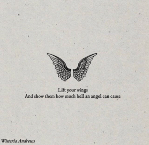 lift: Lift your wings  And show them how much hel1  an angel can cause  Wisteria Andrews