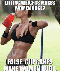 Some people need a constant reminder 😅: LIFTING WEIGHTS MAKES  WOMEN HUGE  FALSE CUPCAKES  MAKE WOMETUGE Some people need a constant reminder 😅
