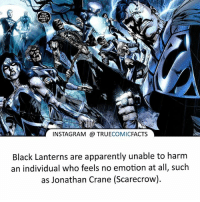 Apparently, Batman, and Facts: LIGHT  AWAITS  S INSTAGRAM a TRUE  COMIC  FACTS  Black Lanterns are apparently unable to harm  an individual who feels no emotion at all, such  as Jonathan Crane (Scarecrow). Black Lanterns! ⠀_______________________________________________________ superman joker redhood martianmanhunter dc batman aquaman greenlantern ironman like spiderman deadpool deathstroke rebirth dcrebirth like4like facts comics justiceleague bvs suicidesquad benaffleck starwars darthvader marvel flash doomsday thehand blacklanterns