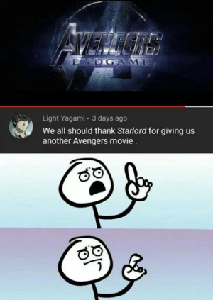 Dank, Avengers, and Movie: Light Yagami 3 days ago  We all should thank Starlord for giving us  another Avengers movie And Thor😉