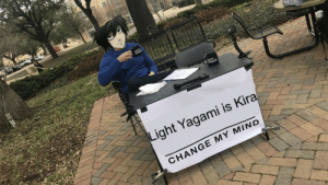bewdifuldragon:  *returns from Hiatus Hell with coffee and a low quality meme that's probably way outdated by now*: Light Yagami is Kir  CHANGE MY MIND bewdifuldragon:  *returns from Hiatus Hell with coffee and a low quality meme that's probably way outdated by now*