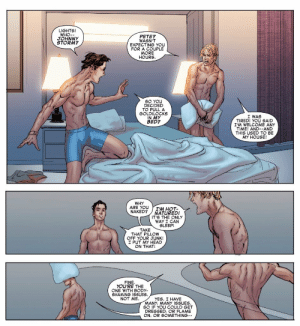 I ship it: LIGHTS!  WHO-  JOHNNY  STORM?  PETE  WASN'T  EXPECTING YOU  FOR A COUPLE  HOURS  SO YOU  DECIDED  TO PULLA  GOLDILOCKS  IN MY  BED?  I WAS  TIRED! YOU SAID  I'M WELCOME ANY  TIME! AND--AND  THIS USED TO BE  MY HOUSE!  WHY  ARE YOUIM HOT-  NAKED? NATURED!  IT'S THE ONLY  WAY I CAN  SLEEP!  TAKE  THAT PILLOW  OFF YOUR JUNK!  I PUT MY HEAD  ON THAT!  FINE  YOU'RE THE  ONE WITH BODY-  SHAMING ISSUES  NOT ME  YES. I HAVE  MANY, MANY 1SSUES  SO IF YOU COULD GET  DRESSED, OR FLAME  ON, OR SOMETHING- I ship it