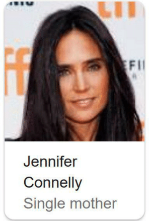 Date, Movie, and Single: LII  EFI  Jennifer  Connelly  Single mother In Top Gun: Maverick (2020), Jennifer Connelly was cast to play the character of 'Single Mother' because in the movie her character is a mother who just can't get a date gosh darn it.
