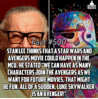 """FACT NUMBER 500! Thanks for helping us get this far guys! Hope this a good fact for y'all! -- How do you think this movie would be? I can't see that happening tbh!: LIIMAT  Eact #500  STAN LEE THINKSTHATASTAR WARSAND  AVENGERS MOVIE COULOHAPPENIN THE  MCU.HE STATED TWE CANHAVEAS MANY  CHARACTERS JOINTHEAVENGERS AS WE  WANT FOR FUTUREMDVIES, THATMIGHT  BEFUN.  ALL OFASUDDEN LUKE SKYWALKER  ISAN  AVENGER!"""" FACT NUMBER 500! Thanks for helping us get this far guys! Hope this a good fact for y'all! -- How do you think this movie would be? I can't see that happening tbh!"""