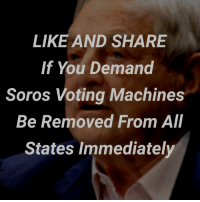 Memes, 🤖, and Soros: LIKE AND SHARE  If You Demand  Soros Voting Machines  Be Removed From All  States Immediately