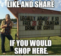 Memes, Free, and 🤖: LIKE ANDS HARE  LEGALLY ARMED? IF SO  FREE 20 OZ FOUNTAIN  DRINK ORICOFFEE  EYOU WOULD  SHOP HERE