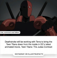 Memes, Teen Titans, and Terra: Like, comment and follow!  Deathstroke will be working with Terra to bring the  Teen Titans down from the inside in DC's latest  animated movie, Teen Titans: The Judas Contract  INSTAGRAM OVILLAINTRUEFACTS Movie realeasing later this year. You can watch the trailer on YouTube Video cc: @dccomics @warnerbrosentertainment dccomics like follow instagram geek