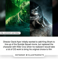 Who do prefer, Killer Croc or King Shark ? Art by @bosslogic: Like, comment and follow  Director David Ayer initially wanted to add King Shark to  line-up of the Suicide Squad movie, but replaced the  character with Killer Croc when he realized it would take  a lot of CG work to bring his original choice to film  IN STAG RAM O VILLAINTRUEFACTS Who do prefer, Killer Croc or King Shark ? Art by @bosslogic