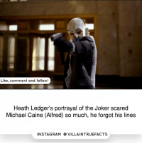 Well I can't say I'm surprised 😂 | Follow @jokertruefacts: Like, comment and follow  Heath Ledger's portrayal of the Joker scared  Michael Caine (Alfred) so much, he forgot his lines  IN STAG RAM O VILLAINTRUEFACTS Well I can't say I'm surprised 😂 | Follow @jokertruefacts
