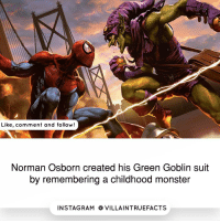 Green Goblin, Memes, and Monster: Like, comment and follow!  Norman Osborn created his Green Goblin suit  by remembering a childhood monster  IN STAG RAM O VILLAINTRUEFACTS Who is your favorite Spider-Man Villain? Goblin Spiderman like follow marvelcomics geek