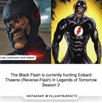 Memes, Rams, and 🤖: Like, comment and follow!  The Black Flash is currently hunting Eobard  Thawne (Reverse-Flash) in Legends of Tomorrow  Season 2  IN STAG RAM O VILLAINTRUEFACTS We all know how this is going to end...😬