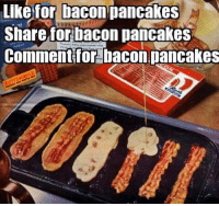 You share you bass turds  ~killerpanda: Like for bacon pancakes  Share forbacon pancakes  Comment for bacon pancakes You share you bass turds  ~killerpanda