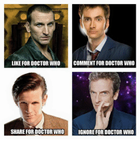 Doctor Who: LIKE FOR DOCTOR WHO  COMMENT FOR DOCTOR WHO  SHARE FOR DOCTOR WHO IGNORE FOR DOCTOR WHO