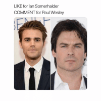 YALL BEST BE LIKING: LIKE for lan Somerhalder  COMMENT for Paul Wesley YALL BEST BE LIKING