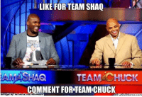 Team Shaq vs. Team Chuck! Credit: Asher Dunitz  http://whatdoumeme.com/meme/j1pnab: LIKE FOR TEAM SHAQ  CHAQ  TEAM CHUCK  COMMENT FOR TEAMICHUCK  Brought BE Facebook coa /NBAMemes Team Shaq vs. Team Chuck! Credit: Asher Dunitz  http://whatdoumeme.com/meme/j1pnab