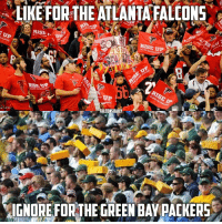 You know what to do! GBvsATL RiseUp Falcons AtlantaFalcons GoPackGo Packers GreenBayPackers: LIKE FOR THE ATLANTA FALCONS  RISb  UP  RISE UP  UP  IGNORE FOR THE GREEN BAY PACKERS You know what to do! GBvsATL RiseUp Falcons AtlantaFalcons GoPackGo Packers GreenBayPackers