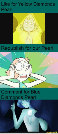 Pearl, Yellow Diamond, and Diamonds: Like for Yellow Diamonds  Pearl  Republish for our Pearl  Comment for Blue  Diamonds Pearl  ifunny.CO