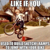 Heck yes! Who else did!?: LIKE IE  YOU  USED TO BUILD SKETCHY RAMPS  TOJUMPW Heck yes! Who else did!?