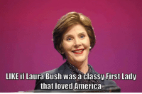Follow us for more at News Sharks: LIKE if Laura Bush was a classy First Lady  that loved America Follow us for more at News Sharks