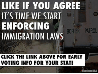 Click, cnn.com, and Dating: LIKE IF YOU AGREE  IT'S TIME WE START  ENFORCING  BORDER PATROL  IMMIGRATION LAWS  CLICK THE LINK ABOVE FOR EARLY  VOTING INFO FOR YOUR STATE  umbers USA Have you voted yet? Click here for early voting info: http://www.cnn.com/2016/09/13/politics/early-voting-location-dates/index.html