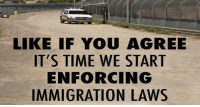 Do you agree?: LIKE IF YOU AGREE  IT'S TIME WE START  ENFORCING  IMMIGRATION LAWS Do you agree?