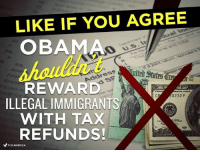 Memes, Taxes, and Tax Refund: LIKE IF YOU AGREE  OBAMA  dual inc  0 US  U.S. I  Vd initial  it a joint return, spouse  Address  REWARD  1121 Dorillw uly a  dare  ILLEGAL IMMIGRANTS  0232F  WITH TAX  REFUNDS!  *  FOR AMERICA  0-2 America's Freedom Fighters