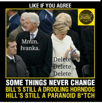 paranoid: LIKE IF YOU AGREE  SECURED  BORDERS  Ivanka.  Delete  Delete  Delete  SOME THINGS NEVER CHANGE  BILL'S STILL A DROOLING HORNDOG  HILL'S STILL A PARANOID B*TCH