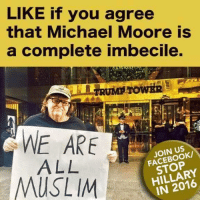 Memes, Muslim, and American: LIKE if you agree  that Michael Moore is  a complete imbecile.  WE ARE  JOIN US  ALL  MUSLIM  IN 2016 Follow us for more at American Freedom